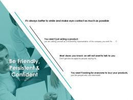 Be Friendly Persistent And Confident Product Ppt Powerpoint Presentation Diagram