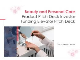 Beauty And Personal Care Product Pitch Deck Investor Funding Elevator Pitch Deck PPT Template
