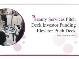 Beauty Services Pitch Deck Investor Funding Elevator Pitch Deck PPT Template
