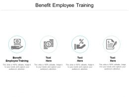 Benefit Employee Training Ppt Powerpoint Presentation Ideas Professional Cpb