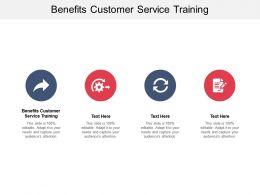 Benefits Customer Service Training Ppt Powerpoint Presentation Ideas Master Slide Cpb