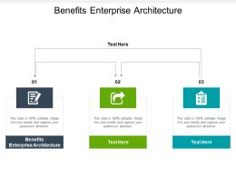 Benefits Enterprise Architecture Ppt Powerpoint Presentation Pictures Slideshow Cpb