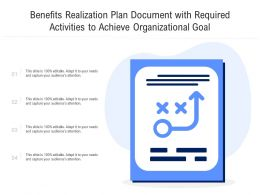 Benefits Realization Plan Document With Required Activities To Achieve Organizational Goal