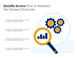 Benefits Review Plan To Realized The Desired Outcome