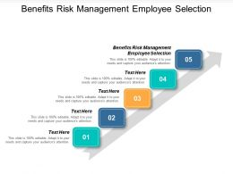 Benefits Risk Management Employee Selection Ppt Powerpoint Presentation Cpb