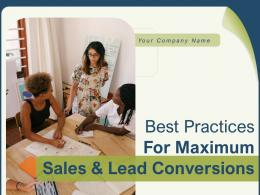 Best Practices For Maximum Sales And Lead Conversions Powerpoint Presentation Slides