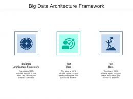 Big Data Architecture Framework Ppt Powerpoint Presentation Pictures Graphics Design Cpb