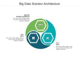 Big Data Solution Architecture Ppt Powerpoint Presentation Styles Graphics Tutorials Cpb