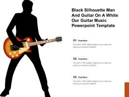 Black Silhouette Man And Guitar On A White Our Guitar Music Powerpoint Template