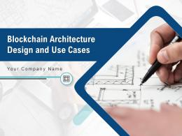 Blockchain Architecture Design And Use Cases Powerpoint Presentation Slides