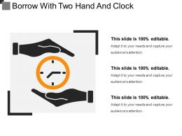 Borrow With Two Hand And Clock