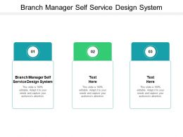 Branch Manager Self Service Design System Ppt Powerpoint Presentation Styles Demonstration Cpb