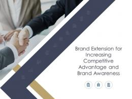Brand Extension For Increasing Competitive Advantage And Brand Awareness Powerpoint Presentation Slides