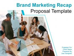 Brand Marketing Recap Proposal Template Powerpoint Presentation