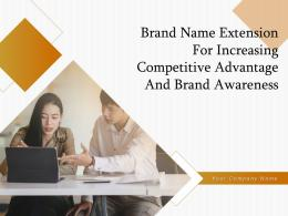 Brand Name Extension For Increasing Competitive Advantage And Brand Awareness Complete Deck