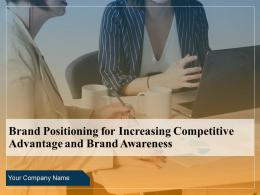 Brand Positioning For Increasing Competitive Advantage And Brand Awareness Complete Deck