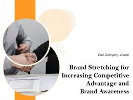 Brand Stretching For Increasing Competitive Advantage And Brand Awareness Complete Deck
