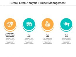 Break Even Analysis Project Management Ppt Powerpoint Presentation Professional Graphics Example Cpb