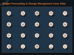 Budget Forecasting In Change Management Icons Slide Ppt Powerpoint Presentation Example