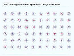 Build And Deploy Android Application Design Icons Slide Ppt Presentation Styles