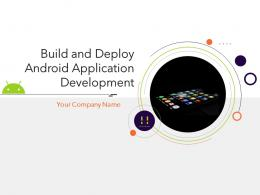 Build And Deploy Android Application Development Powerpoint Presentation Slides