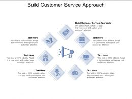 Build Customer Service Approach Ppt Powerpoint Presentation Portfolio Clipart Cpb