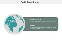 Build Team Launch Ppt Powerpoint Presentation Gallery Ideas Cpb