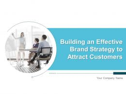 Building An Effective Brand Strategy To Attract Customers Powerpoint Presentation Slides