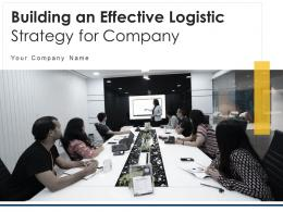 Building An Effective Logistic Strategy For Company Powerpoint Presentation Slides