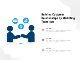 Building Customer Relationships By Marketing Team Icon