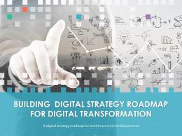 Building Digital Strategy Roadmap For Digital Transformation Complete Deck