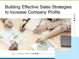 Building Effective Sales Strategies To Increase Company Profits Complete Deck