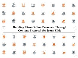 Building Firm Online Presence Through Content Proposal For Icons Slide Ppt Icon
