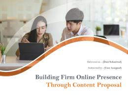 Building Firm Online Presence Through Content Proposal Powerpoint Presentation Slides