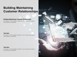 Building Maintaining Customer Relationships Ppt Powerpoint Presentation Gallery Smartart Cpb