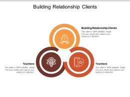 Building Relationship Clients Ppt Powerpoint Presentation Layouts Example File Cpb