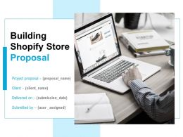 Building Shopify Store Proposal Powerpoint Presentation Slides