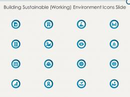 Building Sustainable Working Environment Icons Slide Ppt Designs
