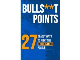 Bulls**it Points! 27 Deadly Ways to Fight the Bullet Point Plague