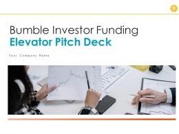 Bumble Investor Funding Elevator Pitch Deck Ppt Template