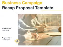 Business Campaign Recap Proposal Template Powerpoint Presentation Slides