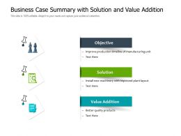 Business Case Summary With Solution And Value Addition
