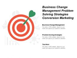 Business Change Management Problem Solving Strategies Conversion Marketing Cpb