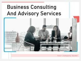 Business Consulting And Advisory Services Powerpoint Presentation Slides