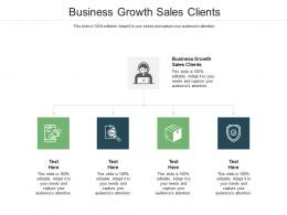 Business Growth Sales Clients Ppt Powerpoint Presentation Professional Tips Cpb