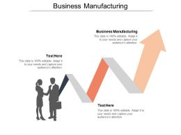 Business Manufacturing Ppt Powerpoint Presentation File Graphics Design Cpb
