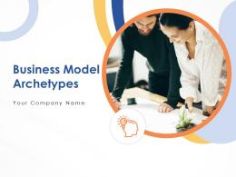 Business Model Archetypes Powerpoint Presentation Slides