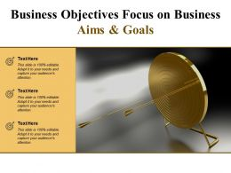 Business Objectives Focus On Business Aims And Goals