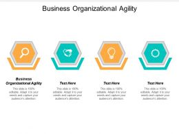 Business Organizational Agility Powerpoint Presentation Ideas Background Images Cpb