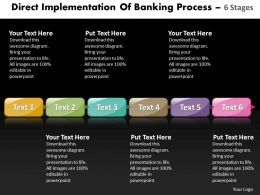 Business PowerPoint Templates direct implementation of banking process using 6 stages Sales PPT Slides